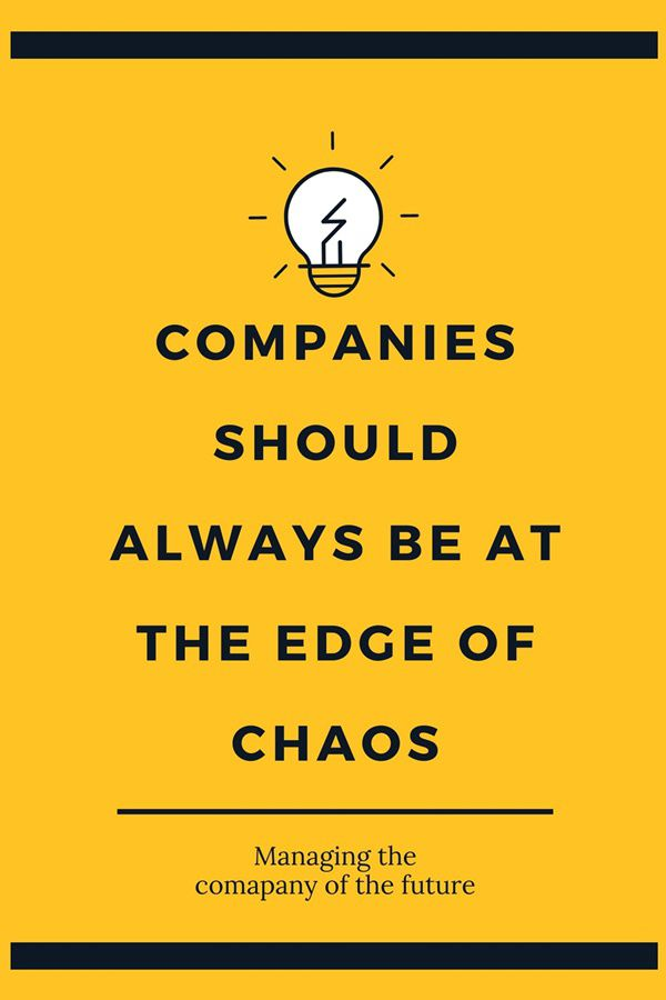 Companies should always be at the edge of chaos